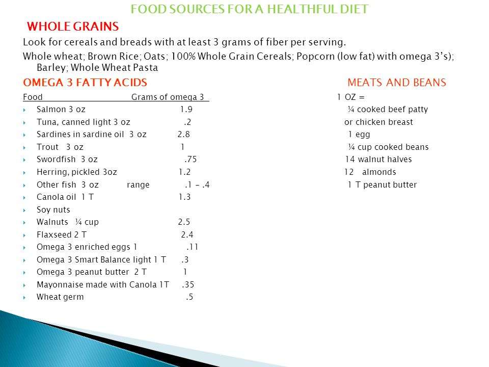 FOOD SOURCES FOR A HEALTHFUL DIET WHOLE GRAINS Look for cereals and breads with at least 3 grams of fiber per serving.