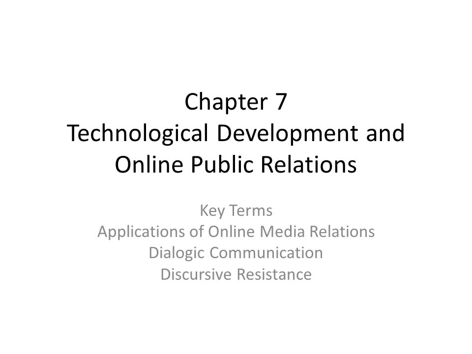 Chapter 7 Technological Development and Online Public Relations Key Terms Applications of Online Media Relations Dialogic Communication Discursive Resistance