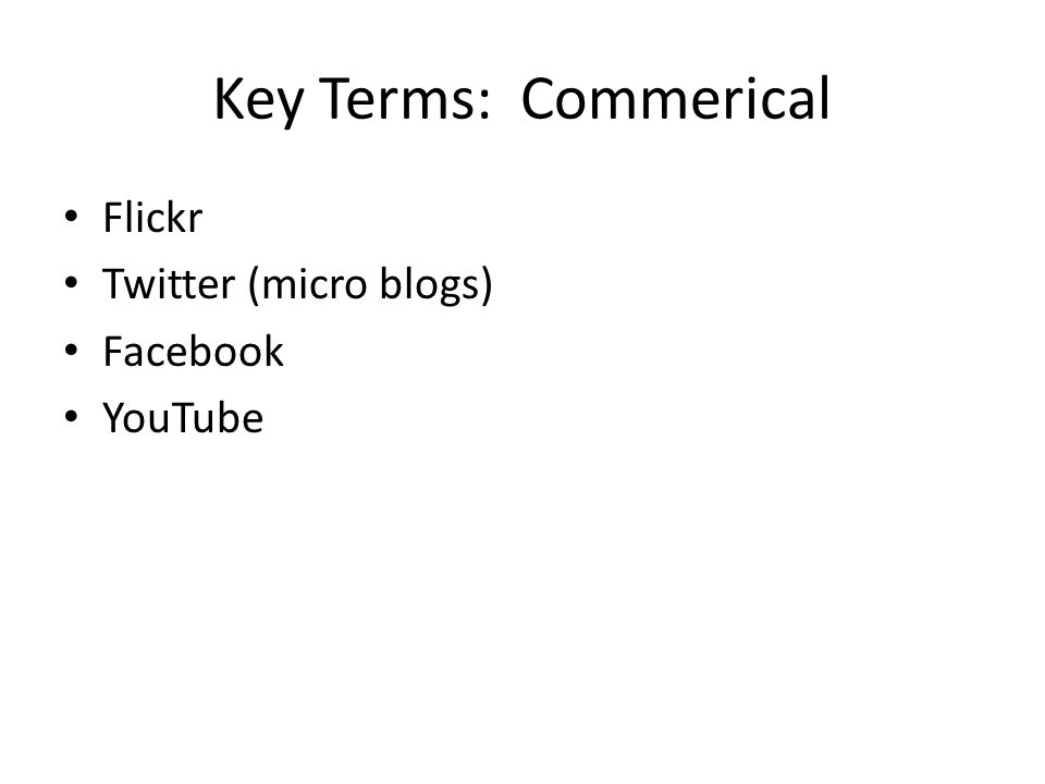 Key Terms: Commerical Flickr Twitter (micro blogs) Facebook YouTube