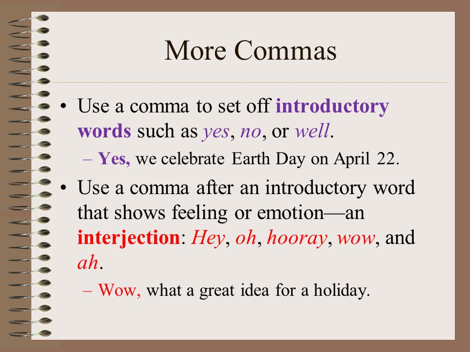 More Commas Use a comma to set off introductory words such as yes, no, or well.