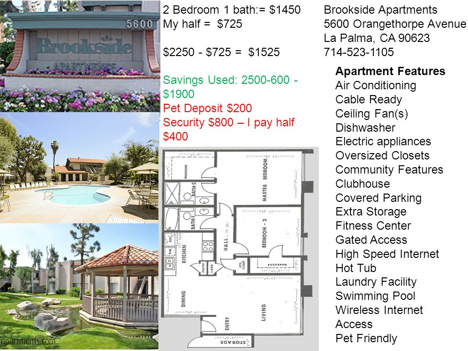 Brookside Apartments 5600 Orangethorpe Avenue La Palma, CA 90623 714-523-1105 2 Bedroom 1 bath:= $1450 My half = $725 $2250 - $725 = $1525 Savings Use