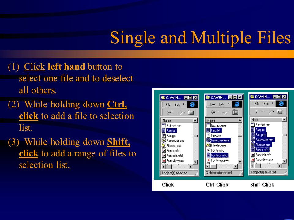 Single and Multiple Files (1) Click left hand button to select one file and to deselect all others. (2) While holding down Ctrl, click to add a file t