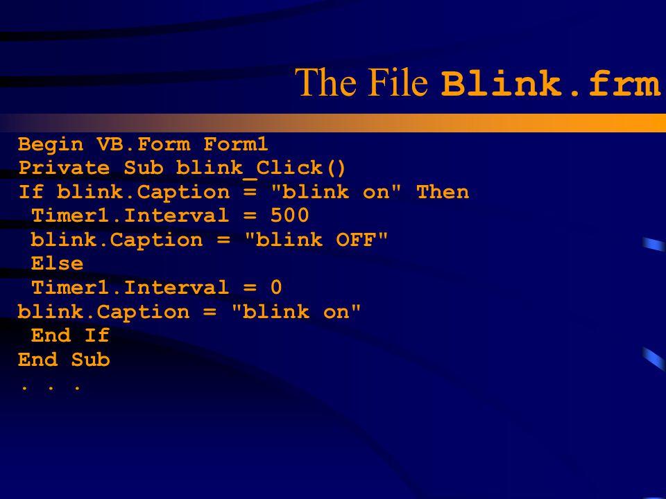 The File Blink.frm Begin VB.Form Form1 Private Sub blink_Click() If blink.Caption =