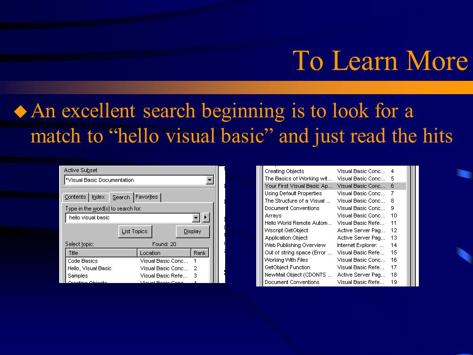 """To Learn More u An excellent search beginning is to look for a match to """"hello visual basic"""" and just read the hits"""
