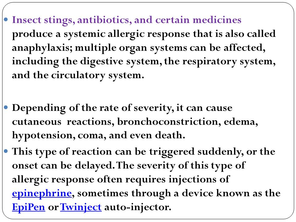 Insect stings, antibiotics, and certain medicines produce a systemic allergic response that is also called anaphylaxis; multiple organ systems can be
