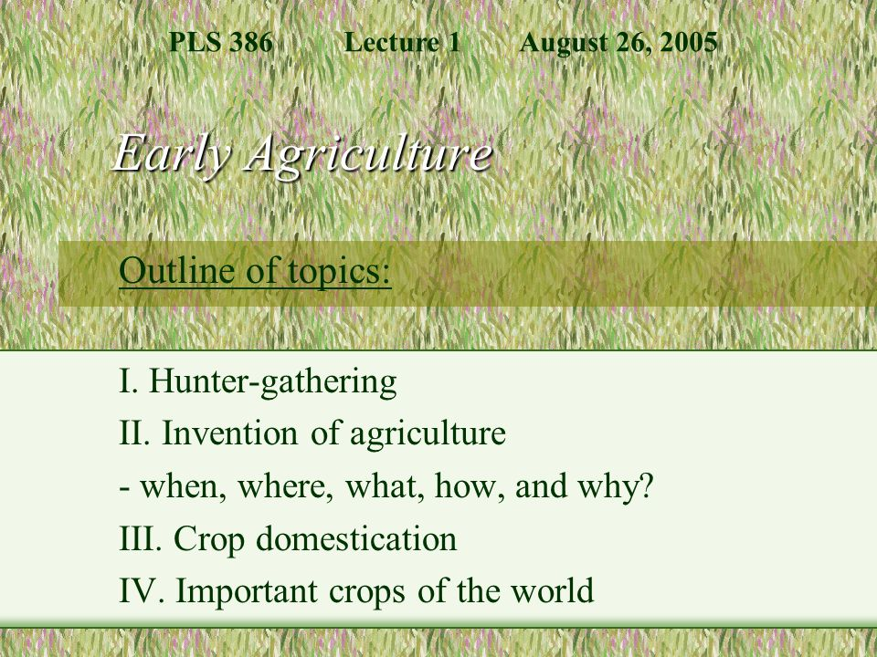 Early Agriculture Outline of topics: I. Hunter-gathering II.