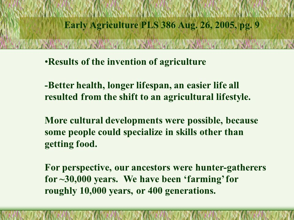 Results of the invention of agriculture -Better health, longer lifespan, an easier life all resulted from the shift to an agricultural lifestyle.