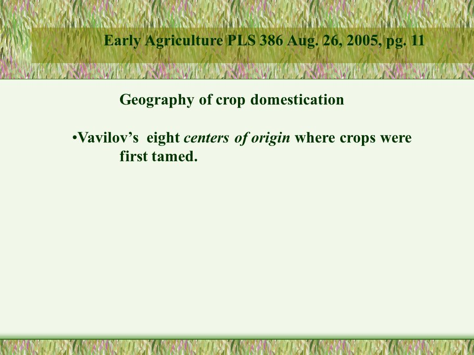 Geography of crop domestication Vavilov's eight centers of origin where crops were first tamed.