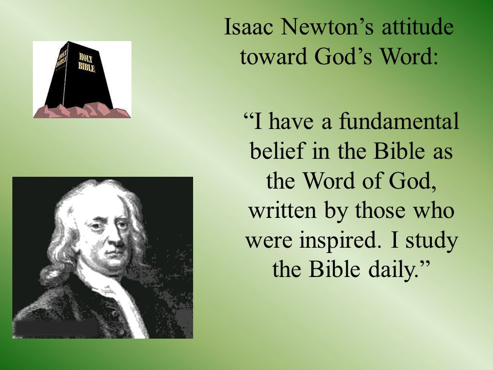Isaac Newton's attitude toward God's Word: I have a fundamental belief in the Bible as the Word of God, written by those who were inspired.