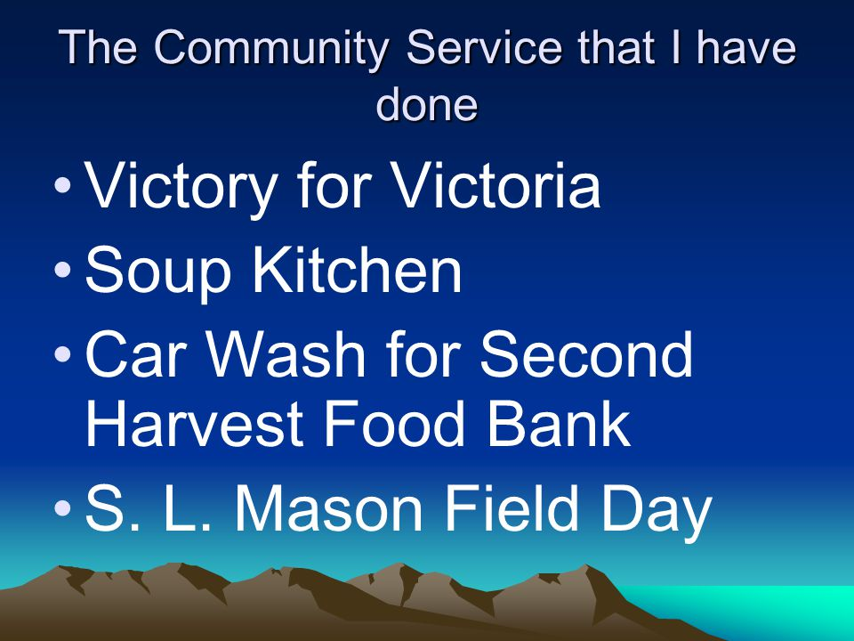 The Community Service that I have done Victory for Victoria Soup Kitchen Car Wash for Second Harvest Food Bank S.
