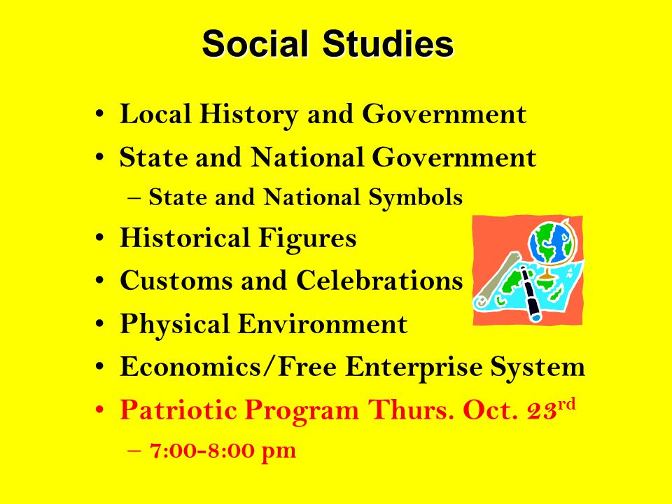 Social Studies Local History and Government State and National Government – State and National Symbols Historical Figures Customs and Celebrations Phy