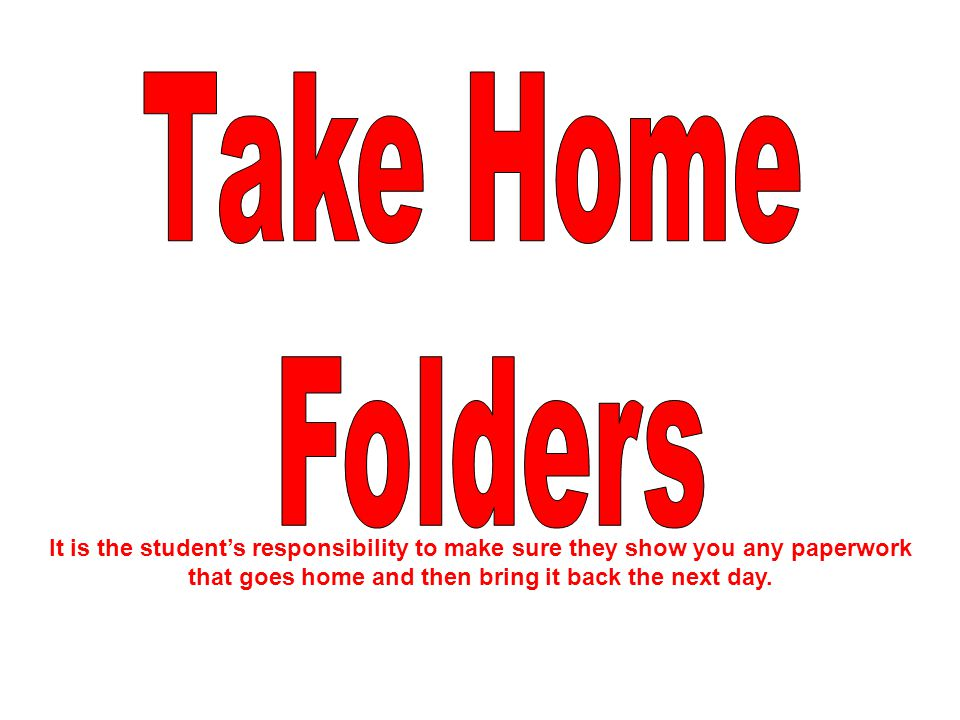 It is the student's responsibility to make sure they show you any paperwork that goes home and then bring it back the next day.