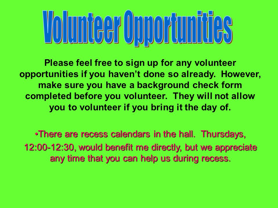 Please feel free to sign up for any volunteer opportunities if you haven't done so already. However, make sure you have a background check form comple