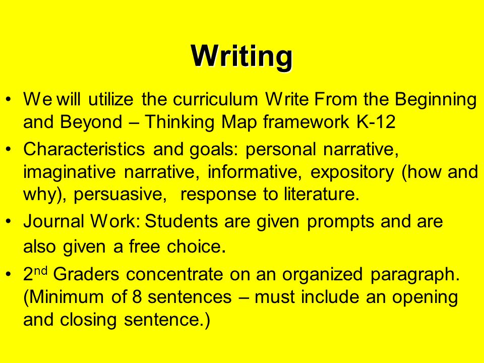 Writing We will utilize the curriculum Write From the Beginning and Beyond – Thinking Map framework K-12 Characteristics and goals: personal narrative