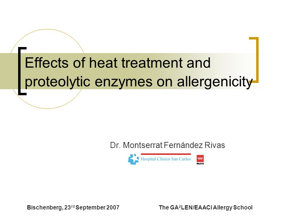Bischenberg, 23 rd September 2007The GA 2 LEN/EAACI Allergy School Effects of heat treatment and proteolytic enzymes on allergenicity Dr.