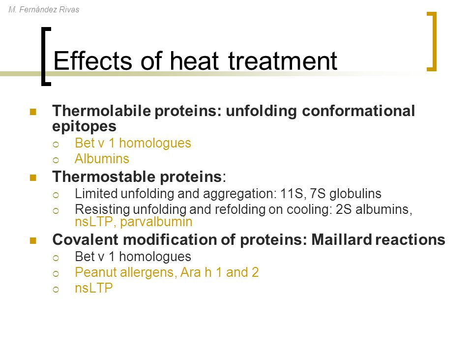 M. Fernández Rivas Effects of heat treatment Thermolabile proteins: unfolding conformational epitopes  Bet v 1 homologues  Albumins Thermostable pro