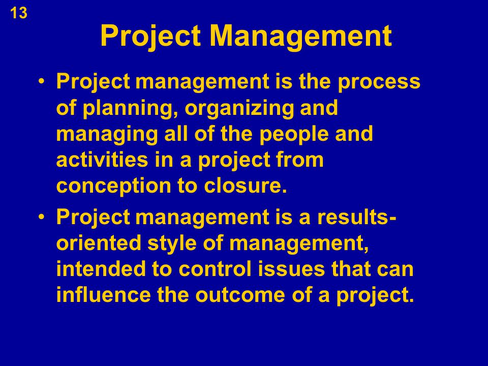 Project Management Project management is the process of planning, organizing and managing all of the people and activities in a project from conceptio
