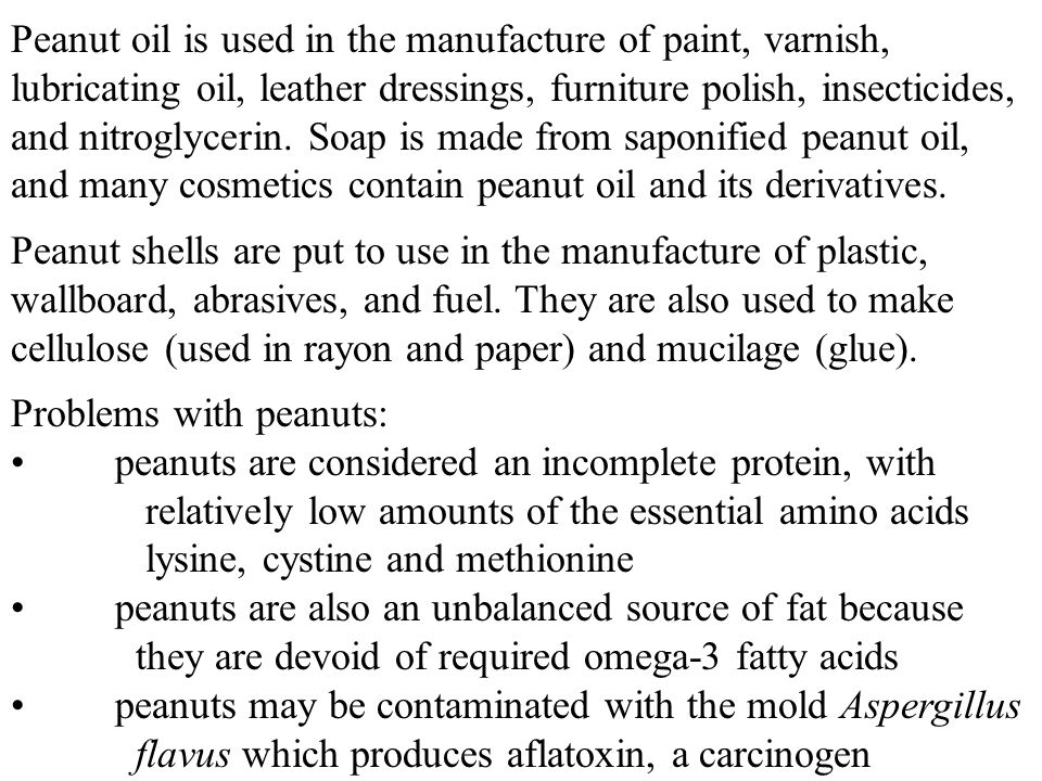 Peanut oil is used in the manufacture of paint, varnish, lubricating oil, leather dressings, furniture polish, insecticides, and nitroglycerin.