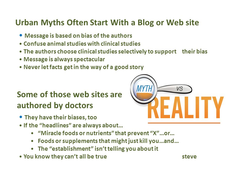 Some of those web sites are authored by doctors Urban Myths Often Start With a Blog or Web site Message is based on bias of the authors Confuse animal