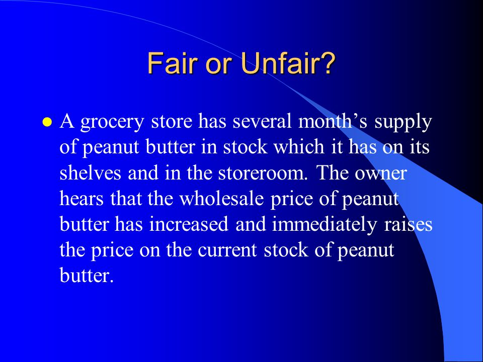 Fair or Unfair? l A grocery store has several month's supply of peanut butter in stock which it has on its shelves and in the storeroom. The owner hea