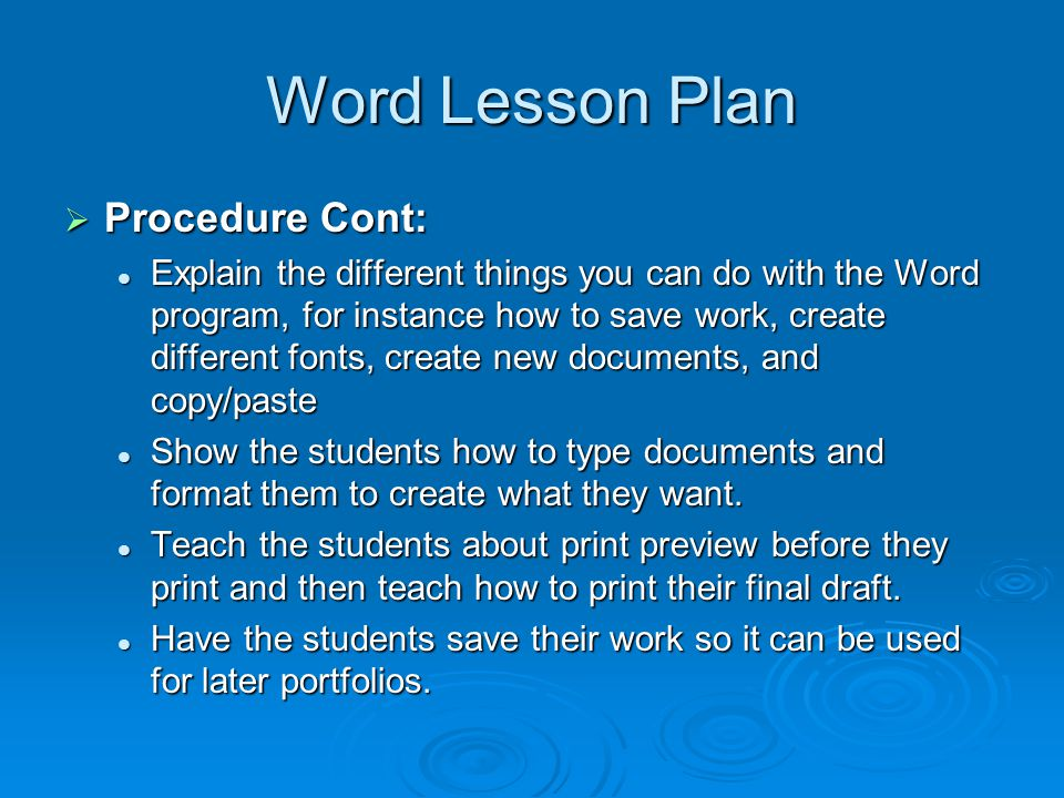 Word Lesson Plan  Objective: To teach the students how to use the Microsoft Word application and the understanding of how they can implement the functions of the program.