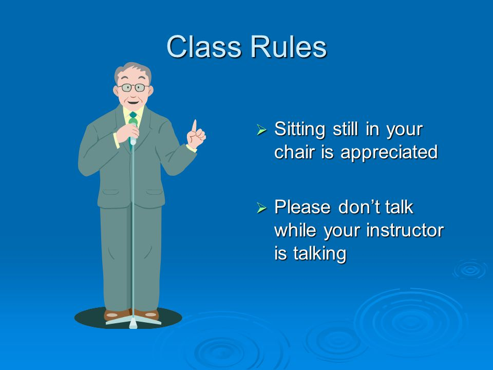Class Rules  We are all respectful to everyone in our classroom  Unacceptable behavior among students is not tolerated