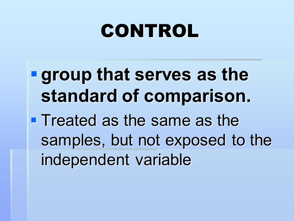 CONTROL  group that serves as the standard of comparison.