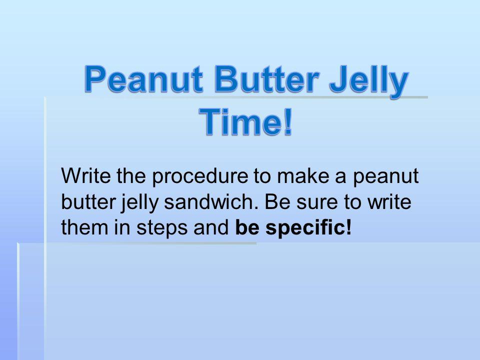 Write the procedure to make a peanut butter jelly sandwich.