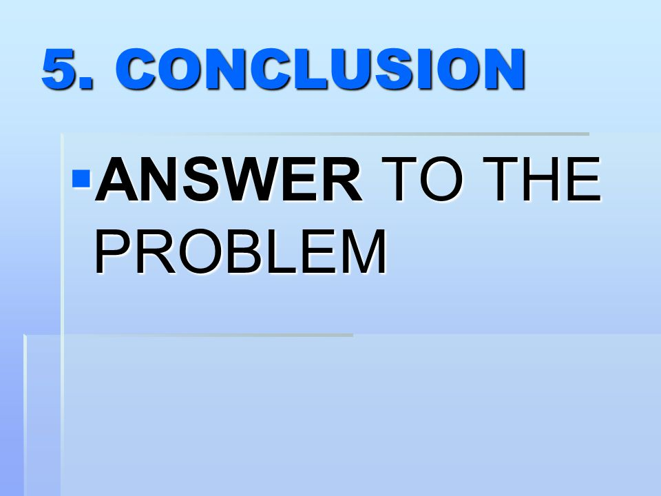 5. CONCLUSION  ANSWER TO THE PROBLEM