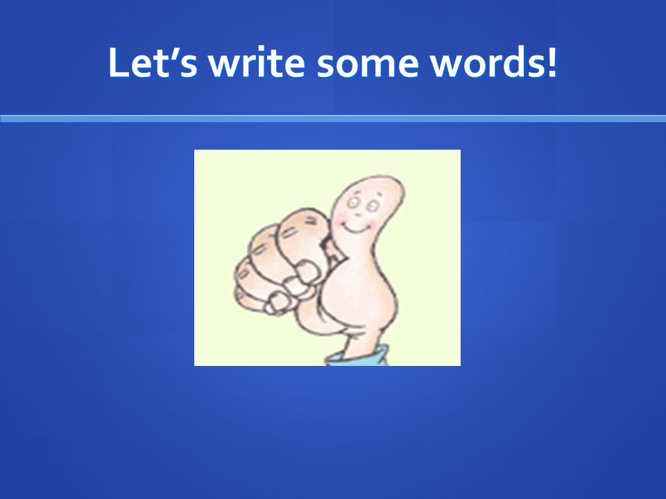 Let's write some words!