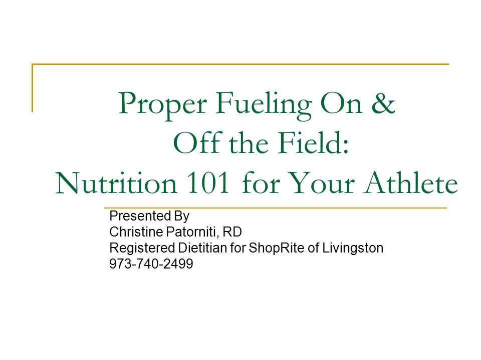 Proper Fueling On & Off the Field: Nutrition 101 for Your Athlete Presented By Christine Patorniti, RD Registered Dietitian for ShopRite of Livingston