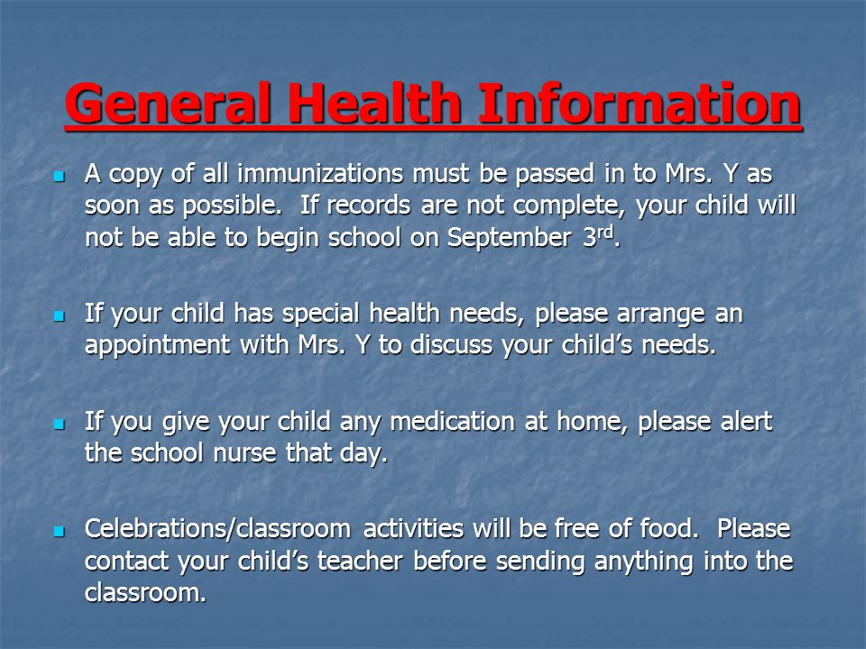 General Health Information A copy of all immunizations must be passed in to Mrs.