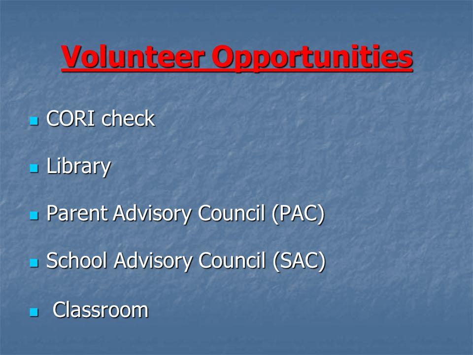Volunteer Opportunities CORI check CORI check Library Library Parent Advisory Council (PAC) Parent Advisory Council (PAC) School Advisory Council (SAC) School Advisory Council (SAC) Classroom Classroom