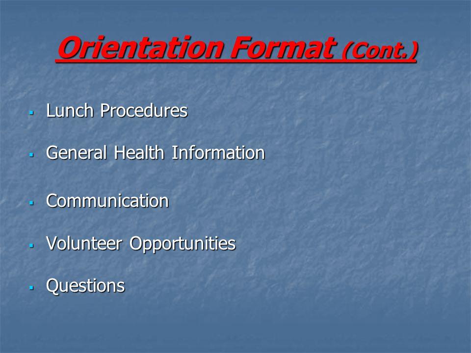 Orientation Format (Cont.)  Lunch Procedures  General Health Information  Communication  Volunteer Opportunities  Questions