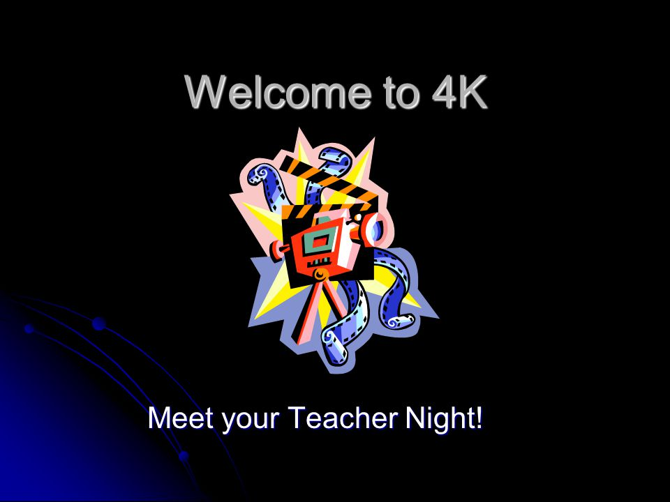 Welcome to 4K Meet your Teacher Night!