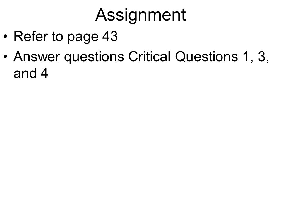 Assignment Refer to page 43 Answer questions Critical Questions 1, 3, and 4