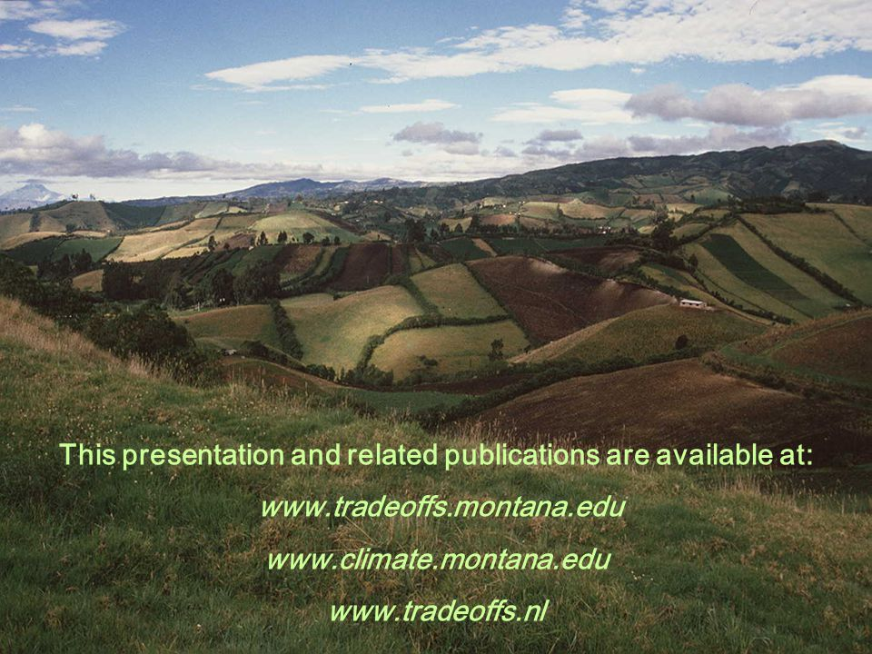 This presentation and related publications are available at: www.tradeoffs.montana.edu www.climate.montana.edu www.tradeoffs.nl