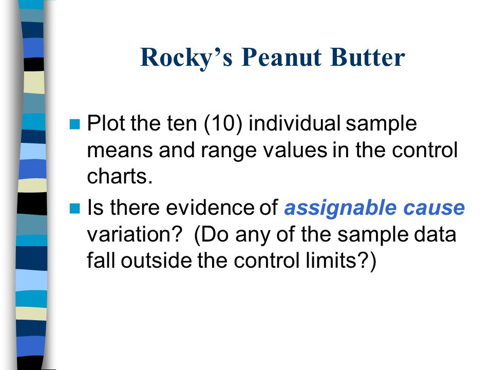 Rocky's Peanut Butter Plot the ten (10) individual sample means and range values in the control charts.
