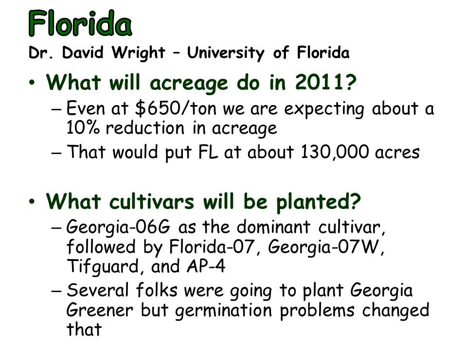What will acreage do in 2011? – Even at $650/ton we are expecting about a 10% reduction in acreage – That would put FL at about 130,000 acres What cul