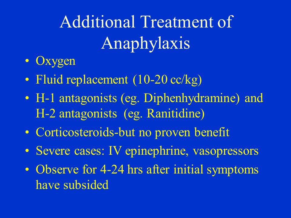 Additional Treatment of Anaphylaxis Oxygen Fluid replacement (10-20 cc/kg) H-1 antagonists (eg.
