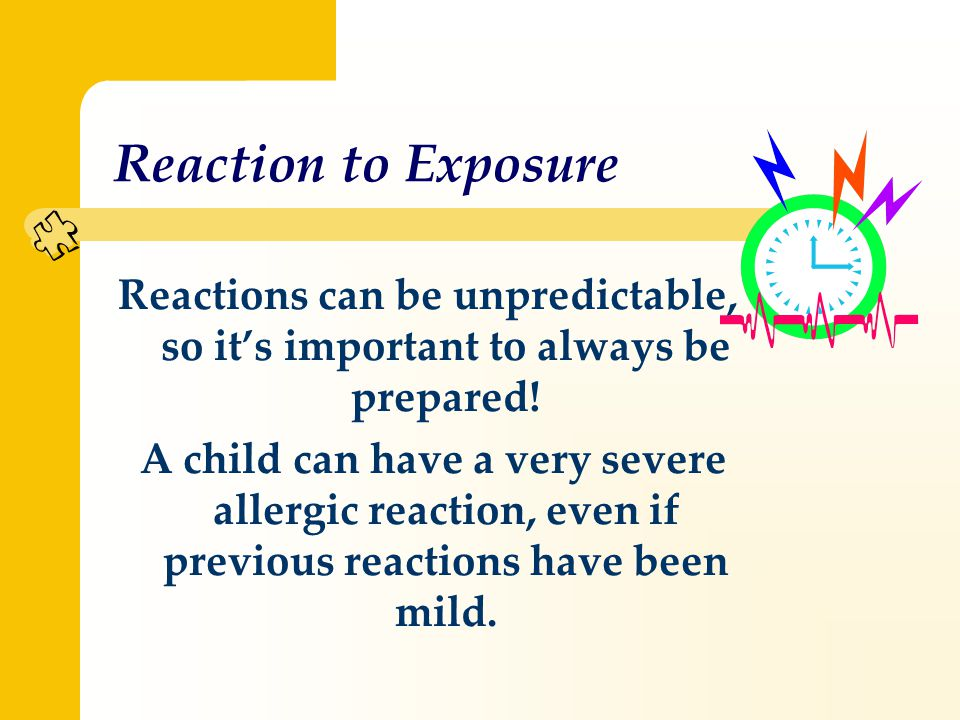 Reaction to Exposure Reactions can be unpredictable, so it's important to always be prepared.