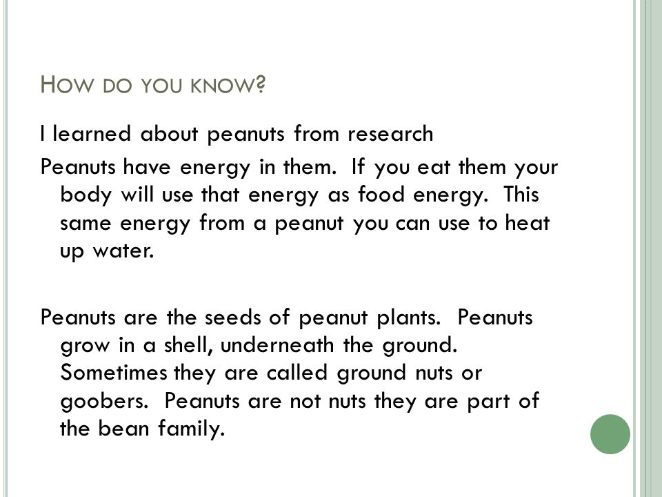 H OW DO YOU KNOW . I learned about peanuts from research Peanuts have energy in them.