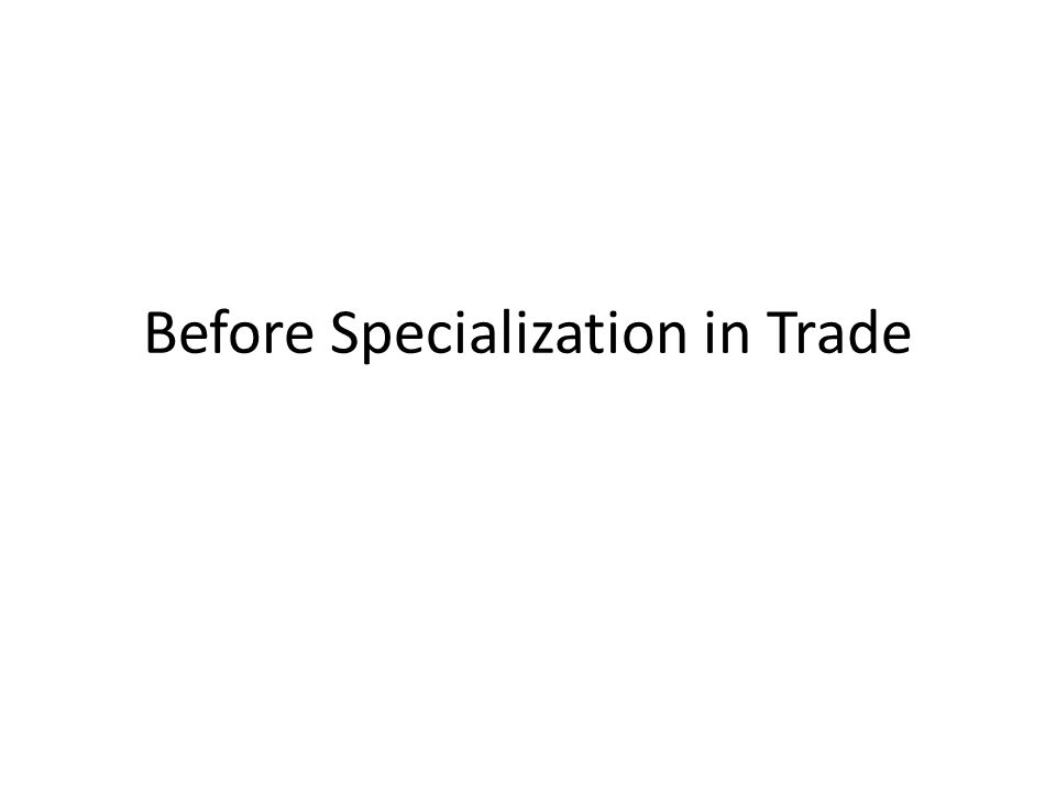 Before Specialization in Trade