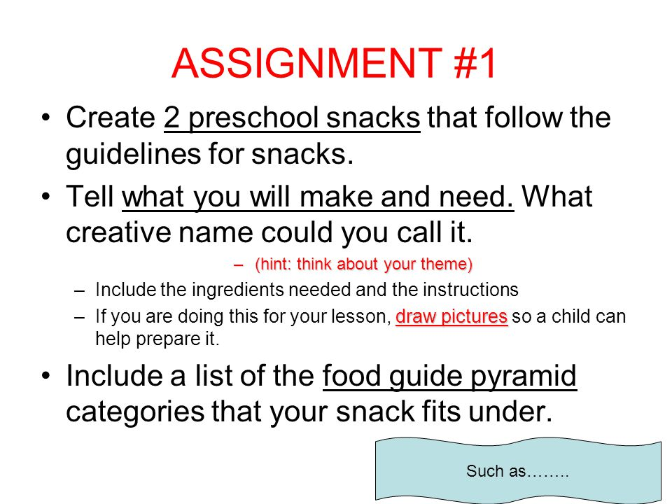 ASSIGNMENT #1 Create 2 preschool snacks that follow the guidelines for snacks.
