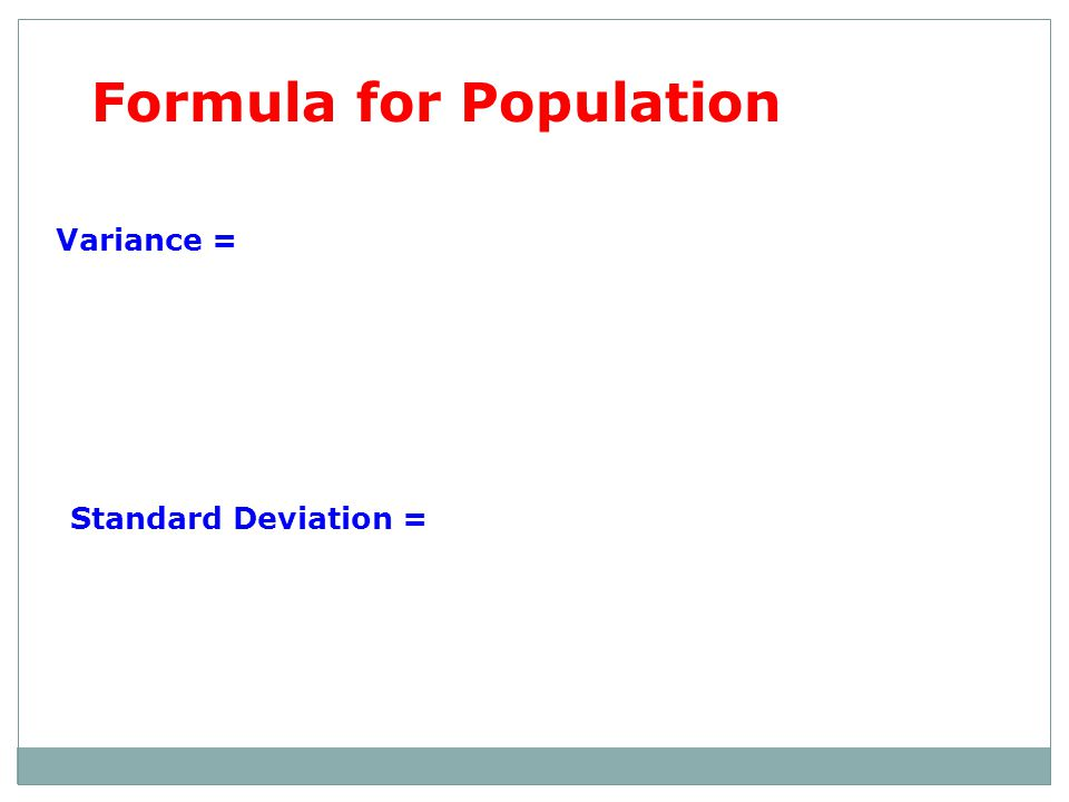 Formula for Population Variance = Standard Deviation =