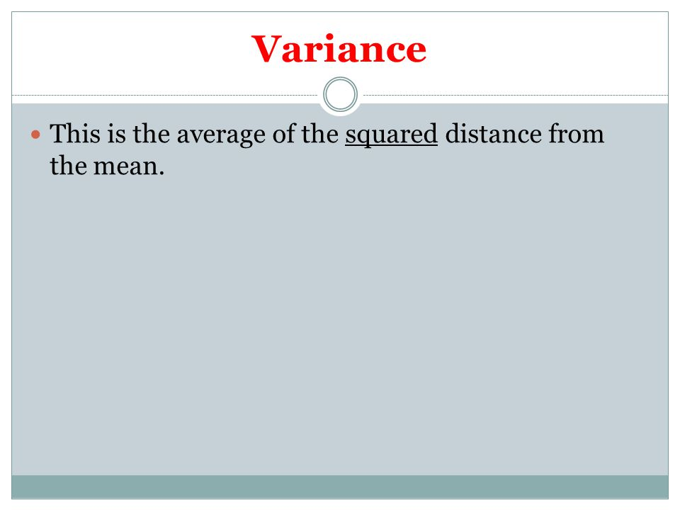 Variance This is the average of the squared distance from the mean.