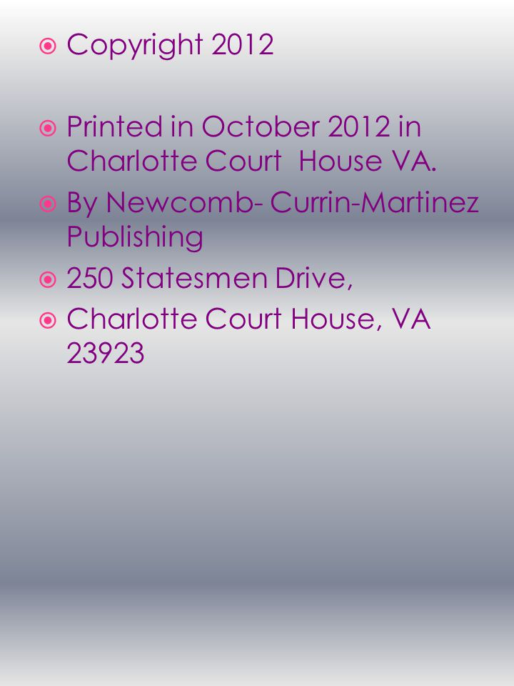  Copyright 2012  Printed in October 2012 in Charlotte Court House VA.