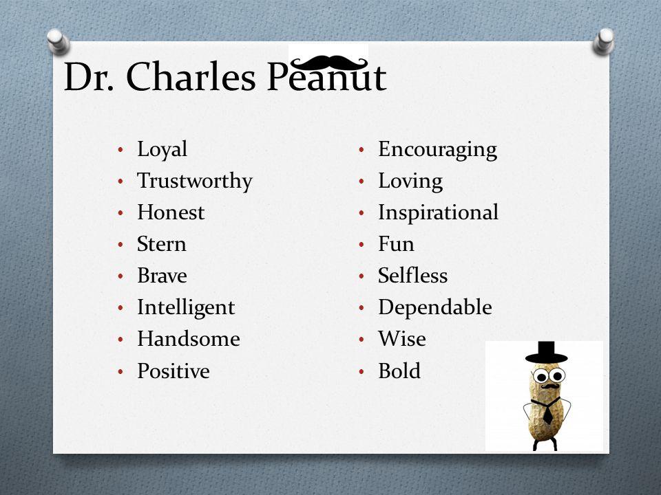 Dr. Charles Peanut Loyal Trustworthy Honest Stern Brave Intelligent Handsome Positive Encouraging Loving Inspirational Fun Selfless Dependable Wise Bo