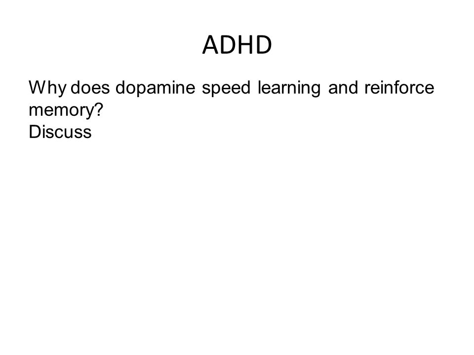 ADHD Why does dopamine speed learning and reinforce memory Discuss