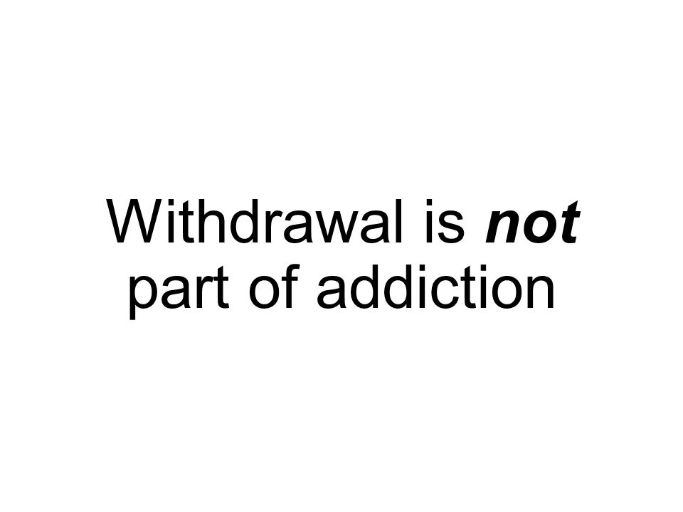 Withdrawal is not part of addiction